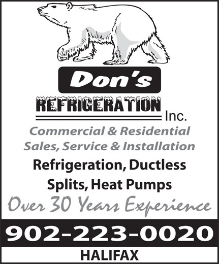 Don's Refrigeration Inc (902-223-0020) - Display Ad - Splits, Heat Pumps Over 30 Years Experience 902-223-0020 HALIFAX Commercial & Residential Sales, Service & Installation Refrigeration, Ductless Splits, Heat Pumps Over 30 Years Experience 902-223-0020 HALIFAX Commercial & Residential Sales, Service & Installation Refrigeration, Ductless