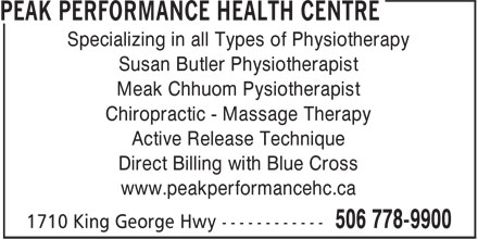 Peak Performance Health Centre (506-778-9900) - Annonce illustrée======= - Chiropractic - Massage Therapy Active Release Technique Direct Billing with Blue Cross www.peakperformancehc.ca Specializing in all Types of Physiotherapy Susan Butler Physiotherapist Meak Chhuom Pysiotherapist
