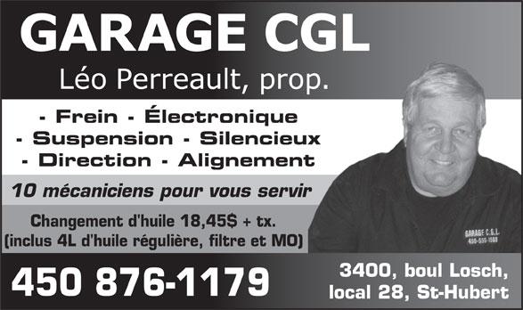 Garage C G L (450-550-1569) - Annonce illustrée======= - - Frein - Électronique - Suspension - Silencieux - Direction - Alignement 10 mécaniciens pour vous servir Changement d'huile 18,45$ + tx. (inclus 4L d'huile régulière, filtre et MO) 3400, boul Losch, 450 876-1179 local 28, St-Hubert