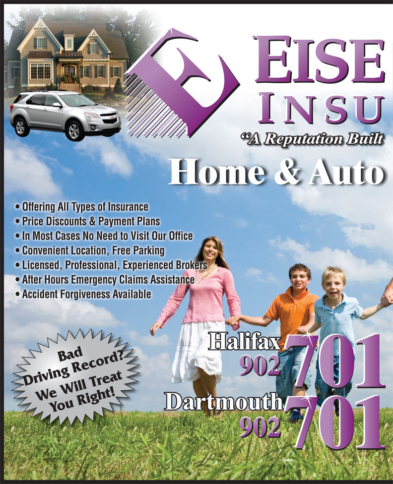 Eisenhauer Insurance Inc (902-454-5888) - Annonce illustrée======= - A Reputation Built Home & Auto Offering All Types of Insurance  Offering All Types of Insurance Price Discounts & Payment Plans  Price Discounts & Payment Plans In Most Cases No Need to Visit Our Office  In Most Cases No Need to Visit Our Office Convenient Location, Free Parking  Convenient Location, Free Parking Licensed, Professional, Experienced Brokers  Licensed, Professional, Experienced Brokers After Hours Emergency Claims Assistance  After Hours Emergency Claims Assistance Accident Forgiveness Available  Accident Forgiveness Available Bad 701 Driving Record? 701 We Will TreatYou Right! 701