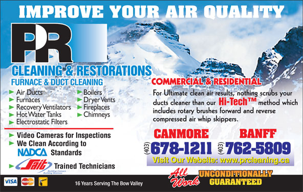 P R Cleaning & Restoration Services (403-762-5809) - Annonce illustrée======= - (403) 16 Years Serving The Bow Valley IMPROVE YOUR AIR QUALITY FURNACE & DUCT CLEANING Air Ducts Boilers For Ultimate clean air results, nothing scrubs your Furnaces Dryer Vents ducts cleaner than our                    method which Recovery Ventilators Fireplaces includes rotary brushes forward and reverse Hot Water Tanks Chimneys compressed air whip skippers. Electrostatic Filters