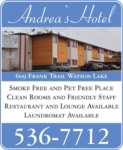 Andrea's Hotel (867-536-7712) - Display Ad - Andrea s Hotel 609 Frank Trail Watson Lake Smoke Free and Pet Free Place Clean Rooms and Friendly Staff Restaurant and Lounge Available Laundromat Available 536-7712