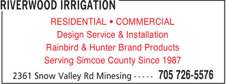 Riverwood Irrigation (705-726-5576) - Annonce illustrée======= - RESIDENTIAL • COMMERCIAL Design Service & Installation Rainbird & Hunter Brand Products Serving Simcoe County Since 1987