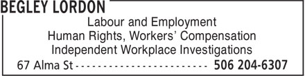 Begley Lordon Barristers & Sol (506-204-6307) - Display Ad - Labour and Employment Human Rights, Workers' Compensation Independent Workplace Investigations