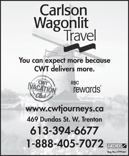 Carlson Wagonlit Travel (613-394-6677) - Display Ad - You can expect more because CWT delivers more. www.cwtjourneys.ca 469 Dundas St. W. Trenton 613-394-6677 1-888-405-7072 Reg No 2799361