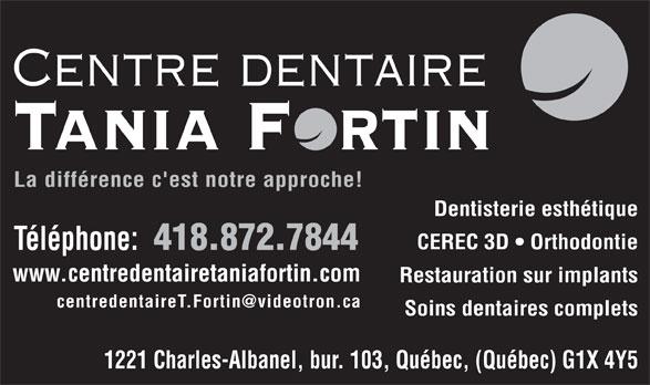 Centre Dentaire Tania Fortin (418-872-7844) - Annonce illustrée======= - www.centredentairetaniafortin.com Restauration sur implants Soins dentaires complets 1221 Charles-Albanel, bur. 103, Québec, (Québec) G1X 4Y5 La différence c'est notre approche! Dentisterie esthétique CEREC 3D   Orthodontie Téléphone: 418.872.7844