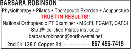 Barbara Robinson Physiotherapist (867-456-7415) - Display Ad - Physiotherapy • Pilates • Therapeutic Exercise • Acupuncture TRUST IN RESULTS!! National Orthopaedic PT Examiner • MScPt, FCAMT, CAFCI Stott® certified Pilates instructor