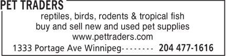 Pet Traders (204-477-1616) - Display Ad - reptiles, birds, rodents & tropical fish buy and sell new and used pet supplies www.pettraders.com buy and sell new and used pet supplies www.pettraders.com reptiles, birds, rodents & tropical fish