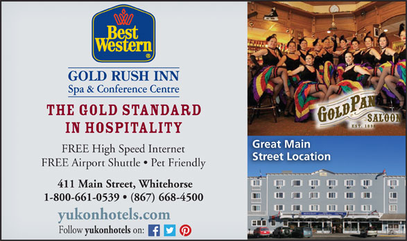 Best Western (1-877-772-3297) - Display Ad - The Gold Standard in Hospitality Great Main FREE High Speed Internet Street Location FREE Airport Shuttle   Pet Friendly 411 Main Street, Whitehorse 1-800-661-0539   (867) 668-4500 yukonhotels.com Follow yukonhotels on: