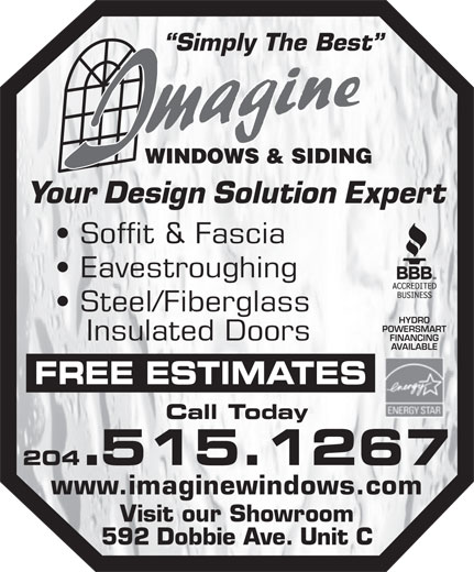 Imagine Windows & Siding (204-661-5204) - Display Ad - Your Design Solution Expert Soffit & Fascia Eavestroughing Steel/Fiberglass Simply The Best HYDRO POWERSMART Insulated Doors FINANCING AVAILABLE FREE ESTIMATES Call Today 204.515.1267 www.imaginewindows.com Visit our Showroom 592 Dobbie Ave. Unit C
