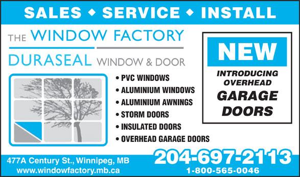 Duraseal Windows & Doors Co (204-697-2113) - Annonce illustrée======= - SERVICE INSTALL SALES THE WINDOW FACTORY NEW DURASEAL WINDOW & DOOR INTRODUCING PVC WINDOWS OVERHEAD ALUMINIUM WINDOWS GARAGE ALUMINIUM AWNINGS DOORS STORM DOORS INSULATED DOORS OVERHEAD GARAGE DOORS 477A Century St., Winnipeg, MB 204-697-2113 www.windowfactory.mb.ca 1-800-565-0046