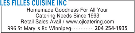 Les Filles Cuisine Inc (204-254-1935) - Display Ad - Homemade Goodness For All Your Catering Needs Since 1993 Retail Sales Avail / www.cjlcatering.com Homemade Goodness For All Your Catering Needs Since 1993 Retail Sales Avail / www.cjlcatering.com