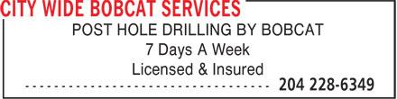 City Wide Bobcat Services (204-228-6349) - Annonce illustrée======= - 7 Days A Week Licensed & Insured POST HOLE DRILLING BY BOBCAT