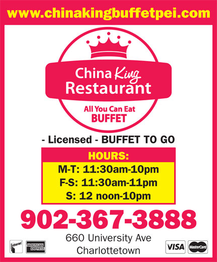 China King Buffet (902-367-3888) - Annonce illustrée======= - www.chinakingbuffetpei.com - Licensed - BUFFET TO GO HOURS: M-T: 11:30am-10pm F-S: 11:30am-11pm S: 12 noon-10pm 902-367-3888 660 University Ave Charlottetown