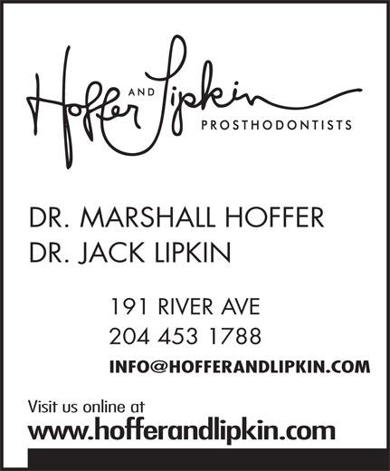 Hoffer & Lipkin (204-453-1788) - Display Ad - DR. MARSHALL HOFFER DR. JACK LIPKIN 191 RIVER AVE 204 453 1788 Visit us online at www.hofferandlipkin.com Visit us online at www.hofferandlipkin.com DR. MARSHALL HOFFER DR. JACK LIPKIN 191 RIVER AVE 204 453 1788