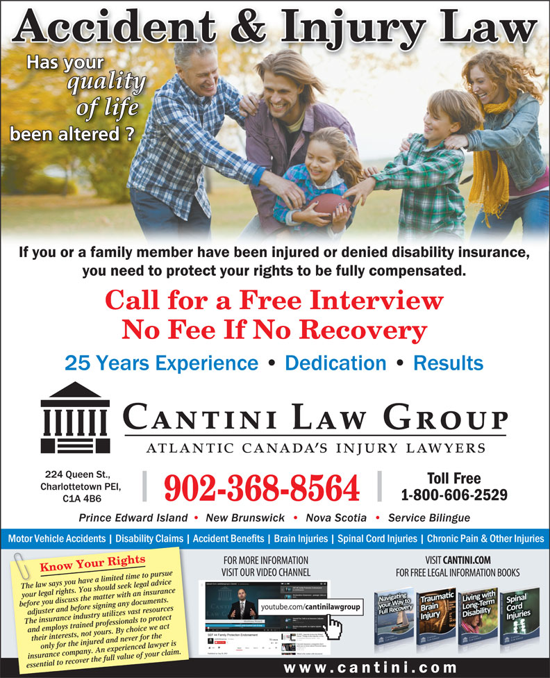 Cantini Law Group (902-368-8564) - Display Ad - 902-368-8564 Know Your Rights Accident & Injury Law The law says you have a limited time to pursueTh your legal rights. You should seek legal advice before you discuss the matter with an insurance youtube.com/ cantinilawgroup adjuster and before signing any documents. The insurance industry utilizes vast resources and employs trained professionals to protect their interests, not yours. By choice we act only for the injured and never for the insurance company. An experienced lawyer is essential to recover the full value of your claim.
