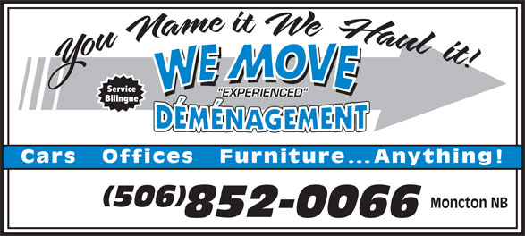 We Move (506-852-0066) - Annonce illustrée======= - EXPERIENCED Service Bilingue Cars   Offices   Furnitur e...Anything! Moncton NB