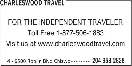 Charleswood Travel (204-953-2828) - Display Ad - FOR THE INDEPENDENT TRAVELER Toll Free 1-877-506-1883 Visit us at www.charleswoodtravel.com