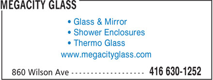 Megacity Glass (416-630-1252) - Display Ad - • Glass & Mirror • Shower Enclosures • Thermo Glass www.megacityglass.com