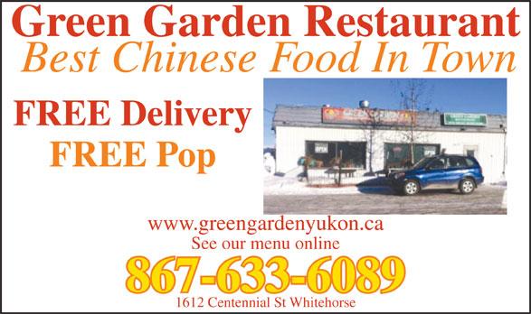 Green Garden Restaurant (867-633-6089) - Display Ad - Green Garden Restaurant Best Chinese Food In Town FREE Delivery FREE Pop www.greengardenyukon.ca 867-633-6089 1612 Centennial St Whitehorse See our menu online