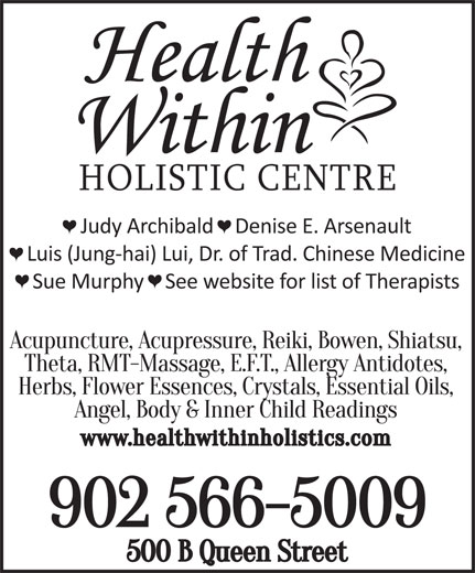Health Within Holistic Centre (902-566-5009) - Annonce illustrée======= - HOLISTIC CENTRE Judy Archibald   Denise E. Arsenault Luis (Jung-hai) Lui, Dr. of Trad. Chinese Medicine Sue Murphy   See website for list of Therapists