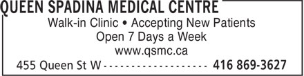 Queen Spadina Medical Centre (416-869-3627) - Display Ad - Walk-in Clinic • Accepting New Patients Open 7 Days a Week www.qsmc.ca