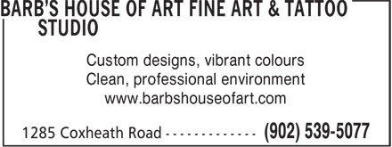 Barb's House Of Art Fine Art & Tattoo Studio (902-539-5077) - Display Ad - Custom designs, vibrant colours Clean, professional environment www.barbshouseofart.com