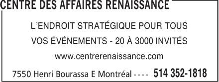 Centre Des Affaires Renaissance (514-352-1818) - Annonce illustrée======= - L'ENDROIT STRATÉGIQUE POUR TOUS VOS ÉVÉNEMENTS - 20 À 3000 INVITÉS www.centrerenaissance.com