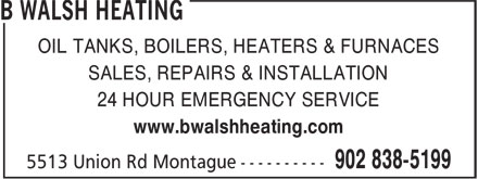 B Walsh Heating (902-838-5199) - Annonce illustrée======= - OIL TANKS, BOILERS, HEATERS & FURNACES SALES, REPAIRS & INSTALLATION 24 HOUR EMERGENCY SERVICE www.bwalshheating.com
