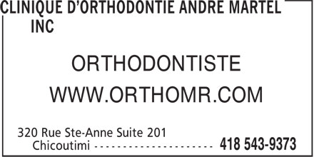 Clinique D'Orthodontie André Martel Inc (418-543-9373) - Display Ad - ORTHODONTISTE WWW.ORTHOMR.COM