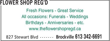 Flower Shop Reg'd (613-342-6691) - Annonce illustrée======= - Fresh Flowers - Great Service All occasions: Funerals - Weddings Birthdays - Anniversaries - etc. www.theflowershopregd.ca