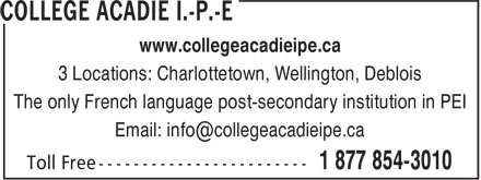 Collège Acadie Î.-P.-É. - Annonce illustrée======= - 3 Locations: Charlottetown, Wellington, Deblois The only French language post-secondary institution in PEI www.collegeacadieipe.ca