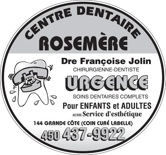 Centre Dentaire Dr Françoise Jolin (450-437-9922) - Annonce illustrée======= - Dre Françoise Jolin CHIRURGIENNE-DENTISTE URGENCEURGENCE SOINS DENTAIRES COMPLETS Pour ENFANTS et ADULTES AUSSI Service d esthétique 144 GRANDE CÔTE (COIN CURÉ LABELLE) 450 437-9922