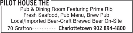 The Pilot House (902-894-4800) - Display Ad - Pub & Dining Room Featuring Prime Rib Fresh Seafood, Pub Menu, Brew Pub Local/Imported Beer-Craft Brewed Beer On-Site