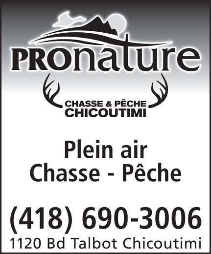Pronature (418-690-3006) - Annonce illustrée======= - Plein air Chasse - Pêche (418) 690-3006 1120 Bd Talbot Chicoutimi
