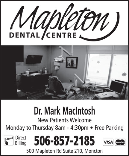 Dr Mark MacIntosh Professional Corp (506-857-2185) - Display Ad - Dr. Mark MacIntosh New Patients Welcome Monday to Thursday 8am - 4:30pm   Free Parking Direct Billing 506-857-2185 500 Mapleton Rd Suite 210, Moncton