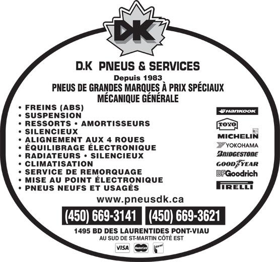 DK Pneus & Services (450-669-3141) - Annonce illustrée======= - SUSPENSION RESSORTS   AMORTISSEURS SILENCIEUX ALIGNEMENT AUX 4 ROUES ÉQUILIBRAGE ÉLECTRONIQUE RADIATEURS   SILENCIEUX CLIMATISATION SERVICE DE REMORQUAGE MISE AU POINT ÉLECTRONIQUE PNEUS NEUFS ET USAGÉS www.pneusdk.ca 1495 BD DES LAURENTIDES PONT-VIAU AU SUD DE ST-MARTIN CÔTÉ EST Depuis 1983 FREINS (ABS)