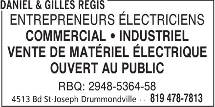 Daniel & Gilles Régis Entrepreneur Électricien (819-478-7813) - Annonce illustrée======= - ENTREPRENEURS ÉLECTRICIENS COMMERCIAL • INDUSTRIEL VENTE DE MATÉRIEL ÉLECTRIQUE OUVERT AU PUBLIC RBQ: 2948-5364-58