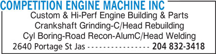 Competition Engine Machine Inc (204-832-3418) - Display Ad - COMPETITION ENGINE MACHINE INC Custom & Hi-Perf Engine Building & Parts Crankshaft Grinding-C/Head Rebuilding Cyl Boring-Road Recon-AlumC/Head Welding 2640 Portage St Jas ---------------- 204 832-3418 COMPETITION ENGINE MACHINE INC Custom & Hi-Perf Engine Building & Parts Crankshaft Grinding-C/Head Rebuilding Cyl Boring-Road Recon-AlumC/Head Welding 2640 Portage St Jas ---------------- 204 832-3418