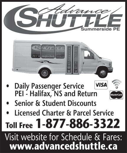 Advanced Shuttle Service (902-888-3353) - Annonce illustrée======= - Daily Passenger Service PEI - Halifax, NS and Return Senior & Student Discounts Licensed Charter & Parcel Service Toll Free1-877-886-3322 Visit website for Schedule & Fares: www.advancedshuttle.ca