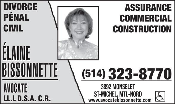 Bissonnette Elaine (514-323-8770) - Display Ad - DIVORCE ASSURANCE PÉNAL COMMERCIAL CIVIL CONSTRUCTION (514) 323-8770 3892 MONSELET ST-MICHEL, MTL-NORD www.avocatebissonnette.com