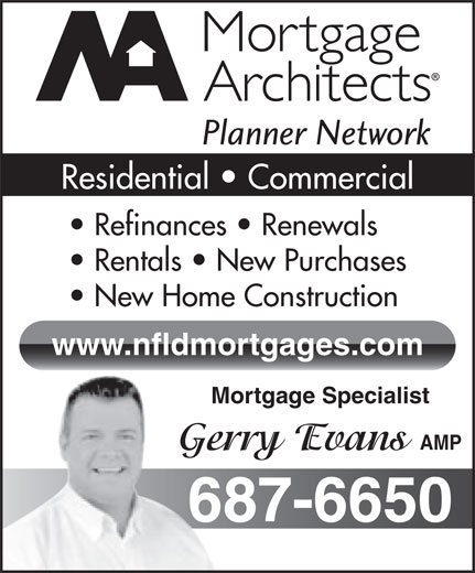 Mortgage Architects (709-687-6650) - Annonce illustrée======= - Residential   Commercial Refinances   Renewals Rentals   New Purchases New Home Construction www.nfldmortgages.com Mortgage Specialist AMP Gerry Evans 687-6650