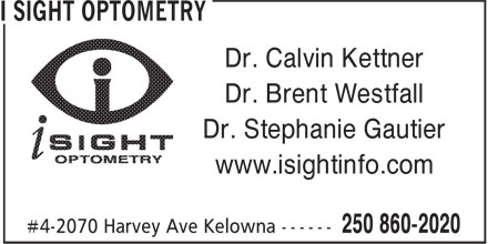 i Sight Optometry (250-860-2020) - Display Ad - www.isightinfo.com Dr. Brent Westfall Dr. Stephanie Gautier Dr. Calvin Kettner