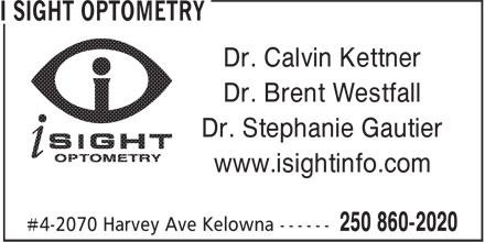 i Sight Optometry (250-860-2020) - Display Ad - Dr. Calvin Kettner Dr. Brent Westfall Dr. Stephanie Gautier www.isightinfo.com