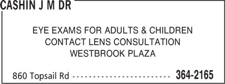 Cashin J M Dr (709-364-2165) - Display Ad - EYE EXAMS FOR ADULTS & CHILDREN CONTACT LENS CONSULTATION WESTBROOK PLAZA