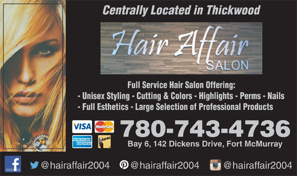 Hair Affair (780-743-4736) - Display Ad - Centrally Located in Thickwood Full Service Hair Salon Offering: - Unisex Styling - Cutting & Colors - Highlights - Perms - Nails - Full Esthetics - Large Selection of Professional Products 780-743-4736 Bay 6, 142 Dickens Drive, Fort McMurray