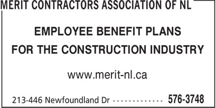 Merit Contractors Association of NL (709-576-3748) - Display Ad - FOR THE CONSTRUCTION INDUSTRY www.merit-nl.ca EMPLOYEE BENEFIT PLANS