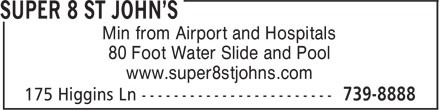 Super 8 St. John's (709-739-8888) - Display Ad - Min from Airport and Hospitals 80 Foot Water Slide and Pool www.super8stjohns.com