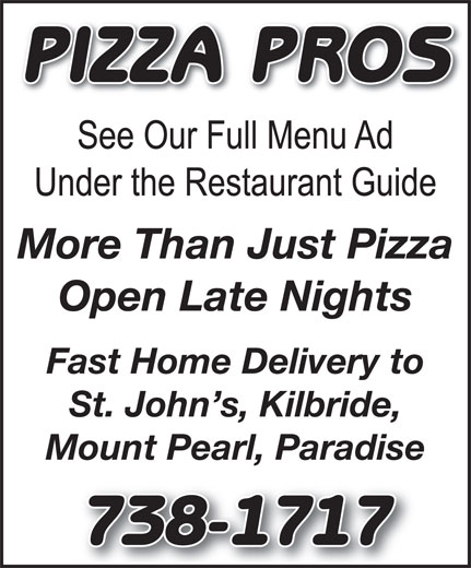 Pizza Pros (709-738-1717) - Annonce illustrée======= - PIZZA PROS More Than Just Pizza Open Late Nights Fast Home Delivery to St. John s, Kilbride, Mount Pearl, Paradise 738-1717