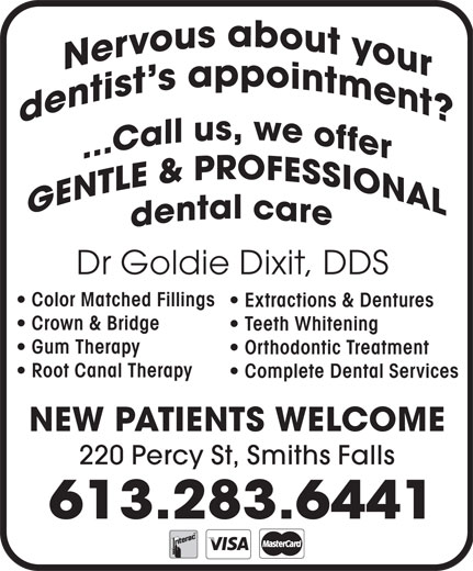 Dr Goldie Dixit (613-283-6441) - Display Ad - Dr Goldie Dixit, DDS Color Matched Fillings Extractions & Dentures Crown & Bridge Teeth Whitening Gum Therapy Orthodontic Treatment Root Canal Therapy Complete Dental Services NEW PATIENTS WELCOME 220 Percy St, Smiths Falls